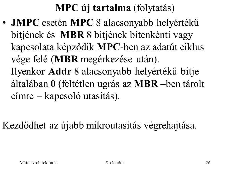 Máté: Architektúrák5. előadás26 MPC új tartalma (folytatás) •JMPC esetén MPC 8 alacsonyabb helyértékű bitjének és MBR 8 bitjének bitenkénti vagy kapcs