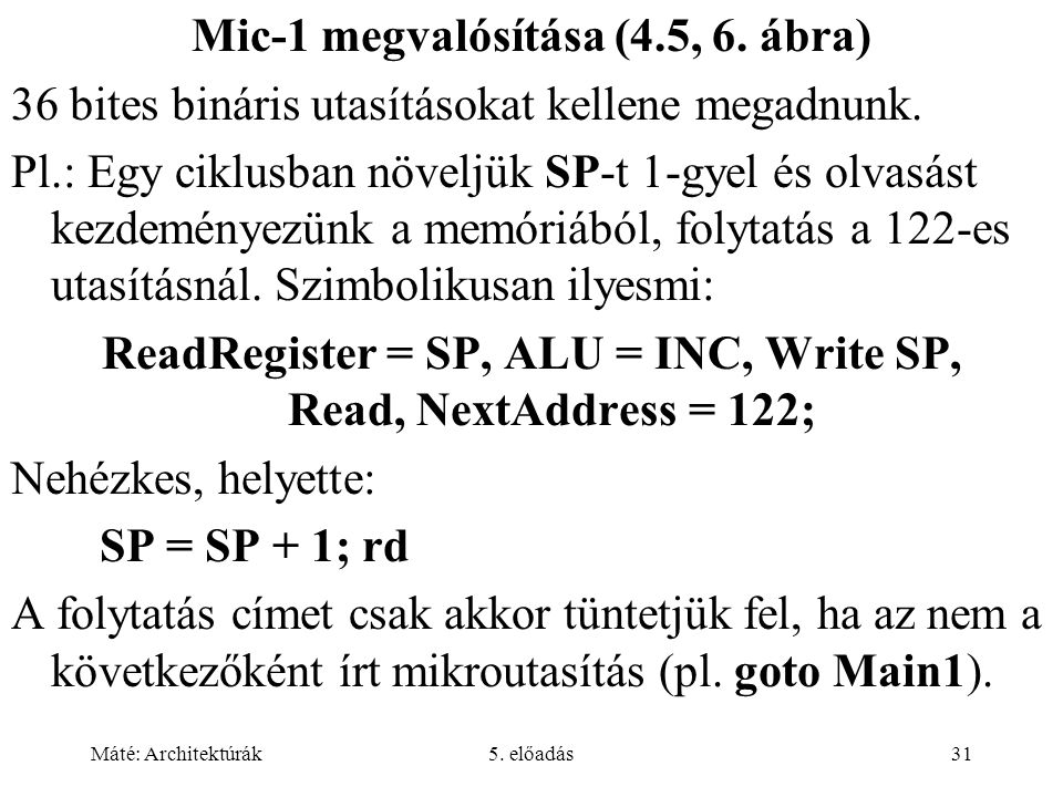 Máté: Architektúrák5. előadás31 Mic-1 megvalósítása (4.5, 6. ábra) 36 bites bináris utasításokat kellene megadnunk. Pl.: Egy ciklusban növeljük SP-t 1