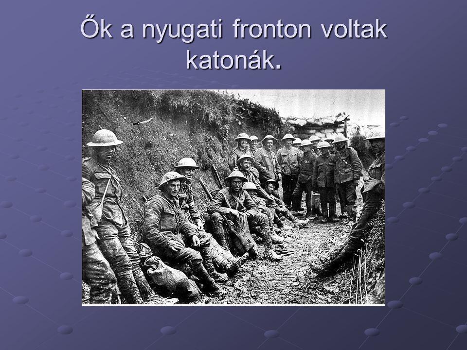 Ők a nyugati fronton voltak katonák.