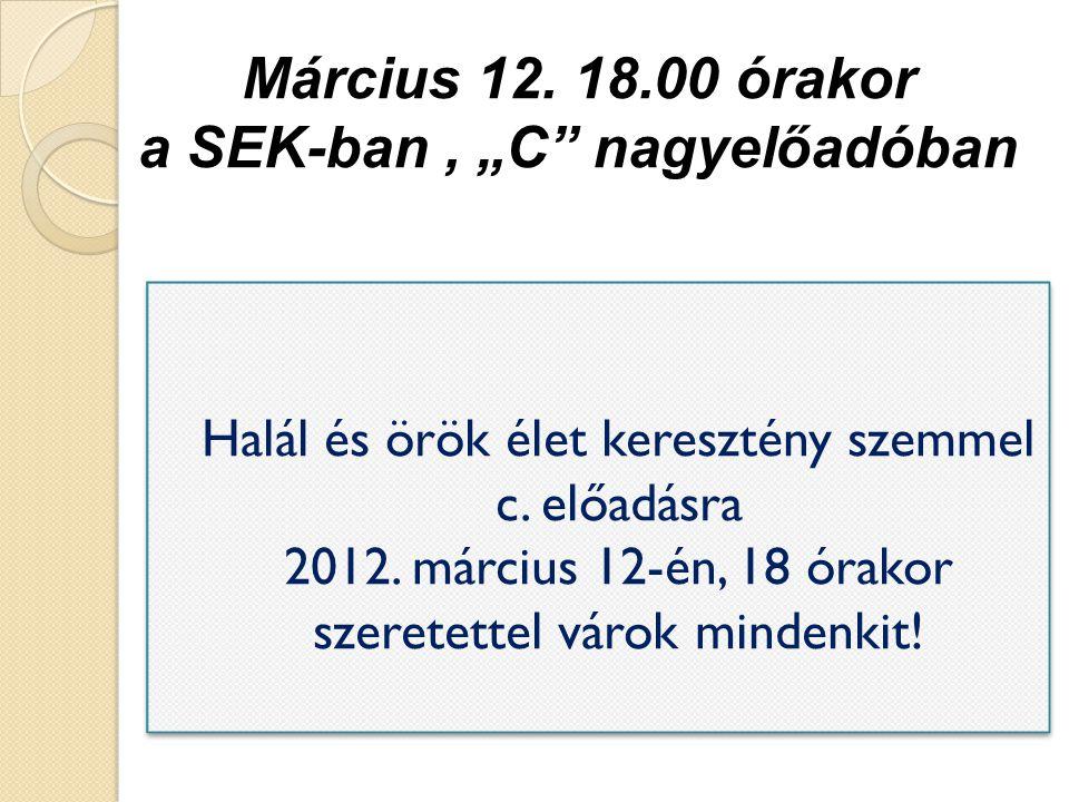 """Március 12. 18.00 órakor a SEK-ban, """"C"""" nagyelőadóban Halál és örök élet keresztény szemmel c. előadásra 2012. március 12-én, 18 órakor szeretettel vá"""