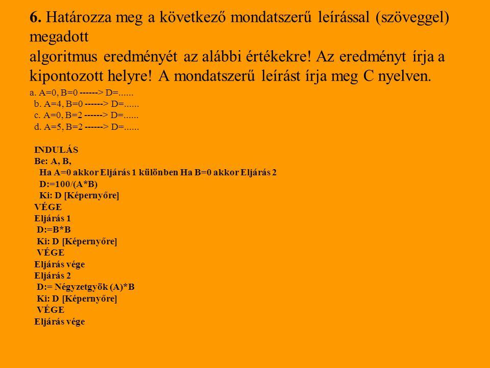 6. Határozza meg a következő mondatszerű leírással (szöveggel) megadott algoritmus eredményét az alábbi értékekre! Az eredményt írja a kipontozott hel