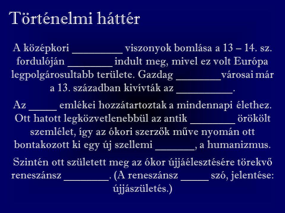 Történelmi háttér A középkori _________ viszonyok bomlása a 13 – 14.