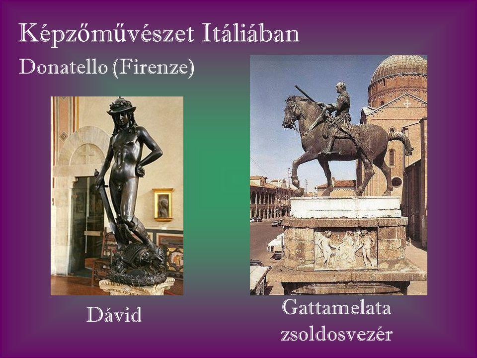 Képz ő m ű vészet Itáliában Donatello (Firenze) Dávid Gattamelata zsoldosvezér