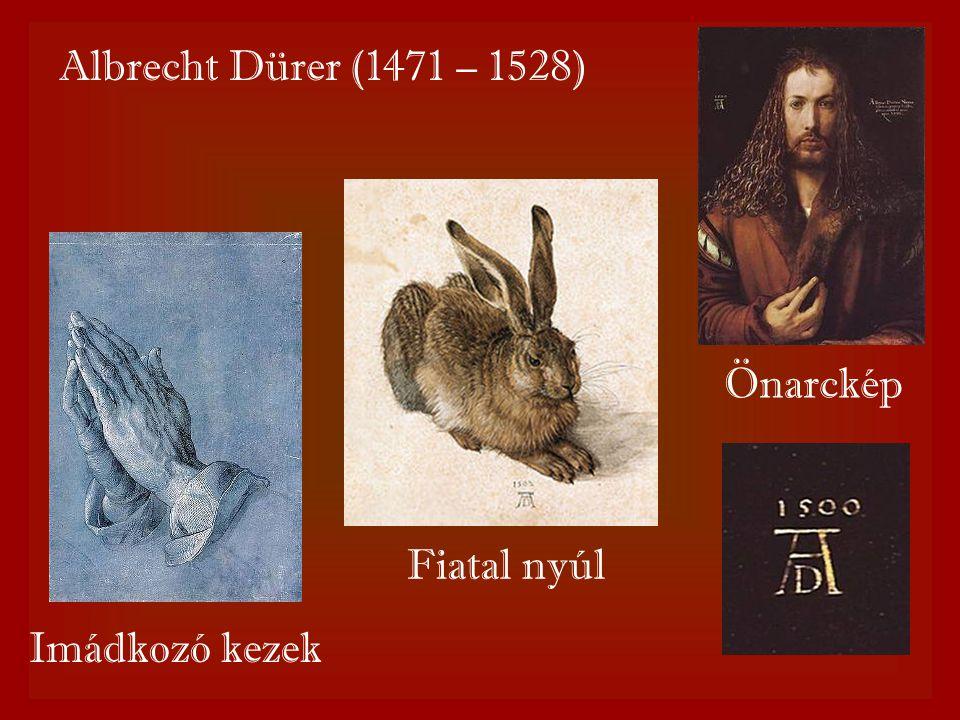 Albrecht Dürer (1471 – 1528) Imádkozó kezek Önarckép Fiatal nyúl