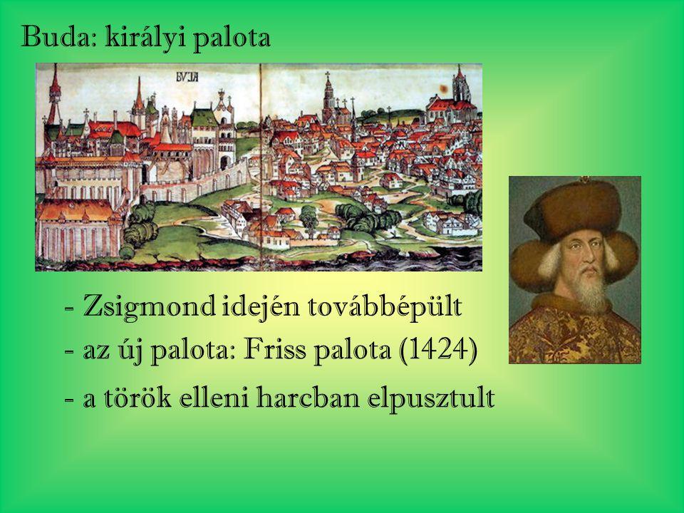 Buda: királyi palota - Zsigmond idején továbbépült - az új palota: Friss palota (1424) - a török elleni harcban elpusztult