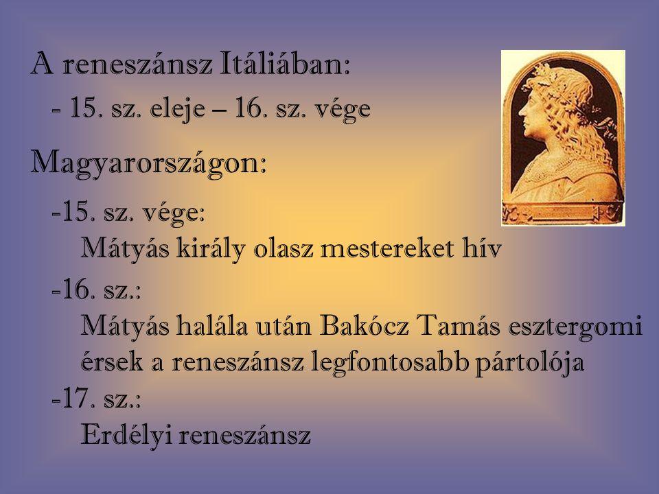 A reneszánsz Itáliában: - 15.sz. eleje – 16. sz. vége Magyarországon: -15.