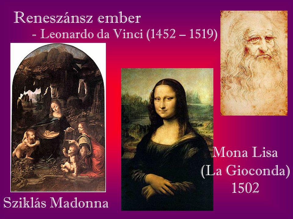 Reneszánsz ember - Leonardo da Vinci (1452 – 1519) Sziklás Madonna Mona Lisa (La Gioconda) 1502