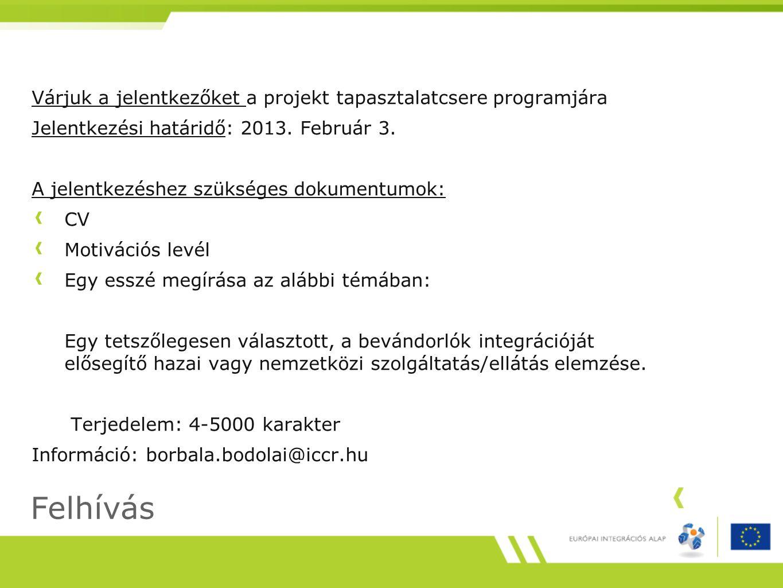 Felhívás Várjuk a jelentkezőket a projekt tapasztalatcsere programjára Jelentkezési határidő: 2013.