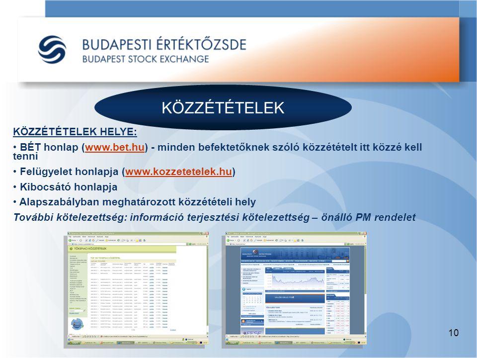 10 KÖZZÉTÉTELEK KÖZZÉTÉTELEK HELYE: • BÉT honlap (www.bet.hu) - minden befektetőknek szóló közzétételt itt közzé kell tenniwww.bet.hu • Felügyelet hon