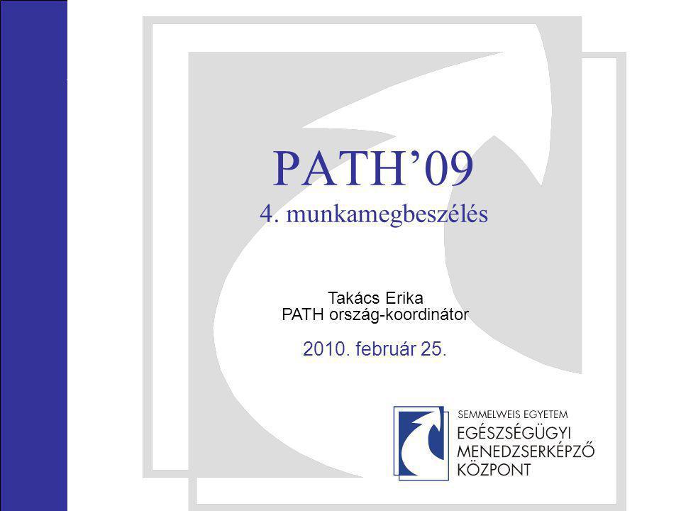 PATH'09 4. munkamegbeszélés Takács Erika PATH ország-koordinátor 2010. február 25.
