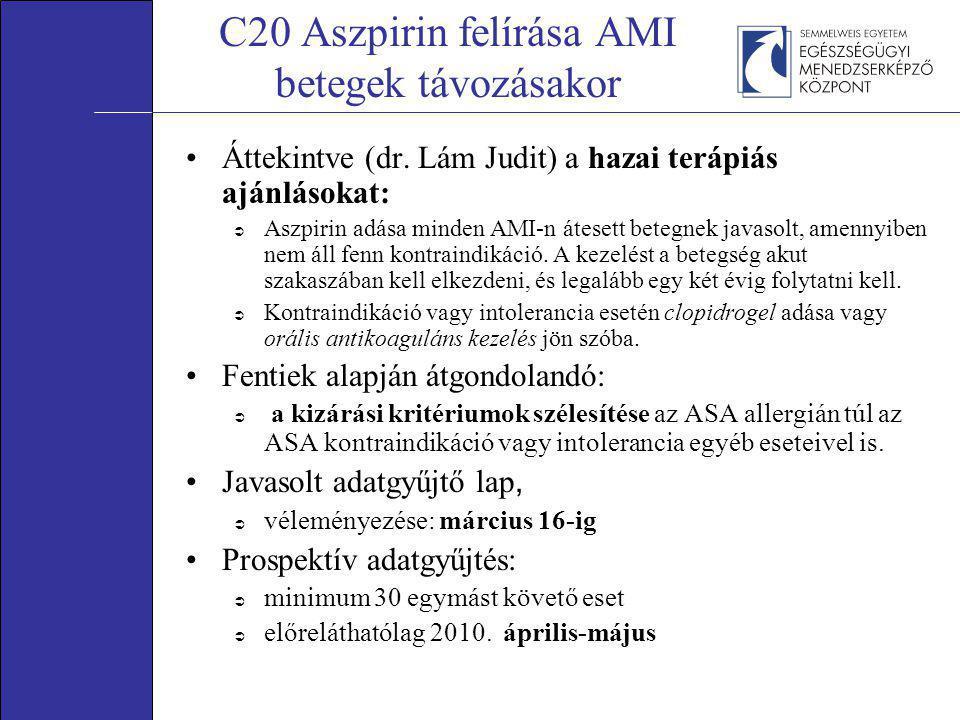 C20 Aszpirin felírása AMI betegek távozásakor •Áttekintve (dr. Lám Judit) a hazai terápiás ajánlásokat:  Aszpirin adása minden AMI-n átesett betegnek