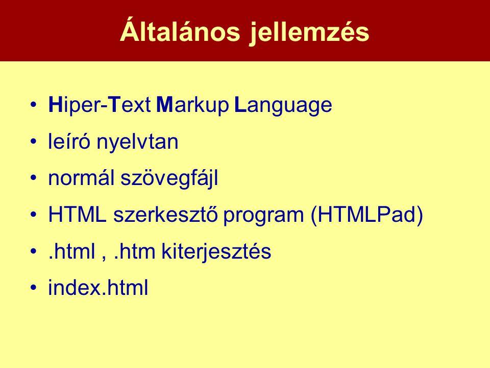 Általános jellemzés •Hiper-Text Markup Language •leíró nyelvtan •normál szövegfájl •HTML szerkesztő program (HTMLPad) •.html,.htm kiterjesztés •index.