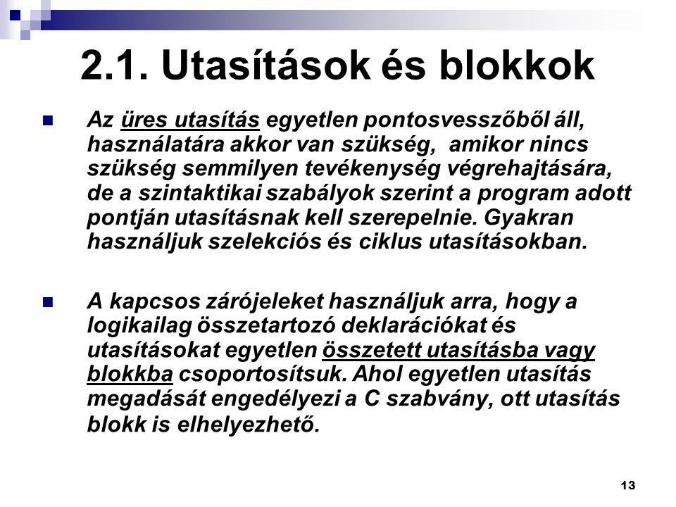 13 2.1. Utasítások és blokkok  Az üres utasítás egyetlen pontosvesszőből áll, használatára akkor van szükség, amikor nincs szükség semmilyen tevékeny