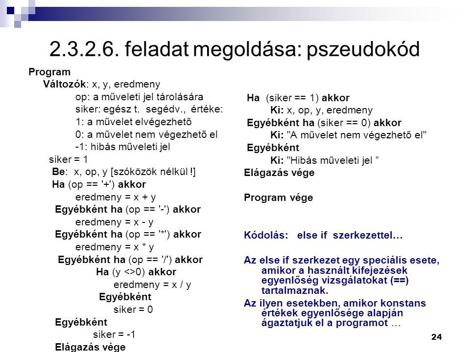 24 2.3.2.6. feladat megoldása: pszeudokód Program Változók: x, y, eredmeny op: a műveleti jel tárolására siker: egész t. segédv., értéke: 1: a művelet