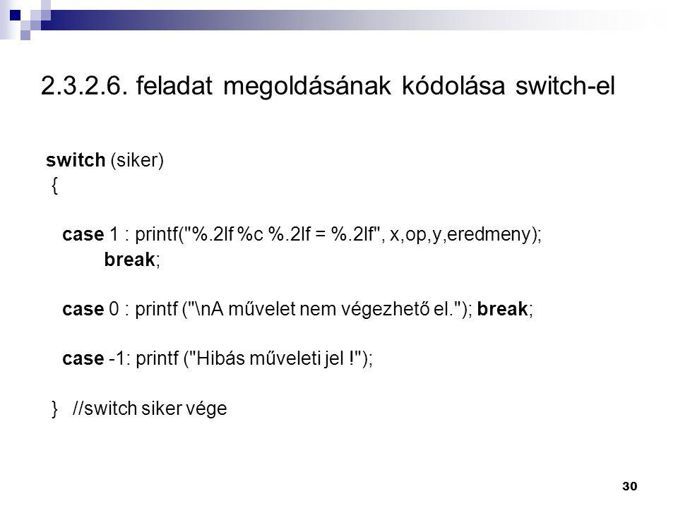 30 2.3.2.6. feladat megoldásának kódolása switch-el switch (siker) { case 1 : printf(