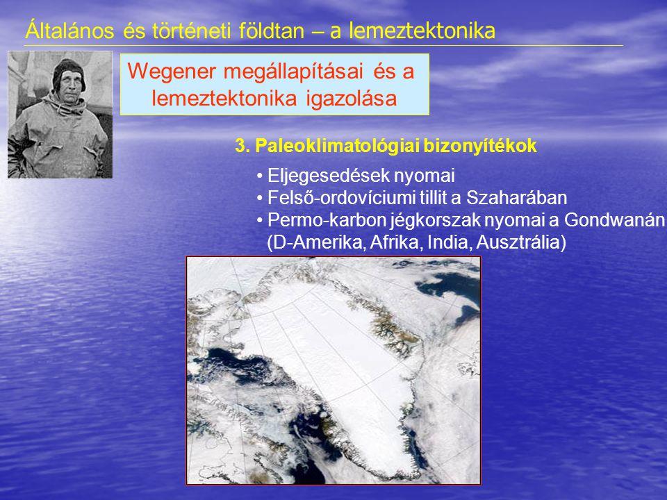 3. Paleoklimatológiai bizonyítékok Wegener megállapításai és a lemeztektonika igazolása • Eljegesedések nyomai • Felső-ordovíciumi tillit a Szaharában