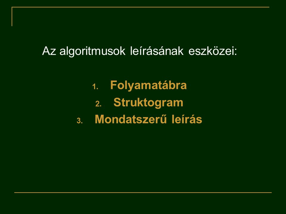 Az algoritmusok leírásának eszközei: 1. Folyamatábra 2. Struktogram 3. Mondatszerű leírás