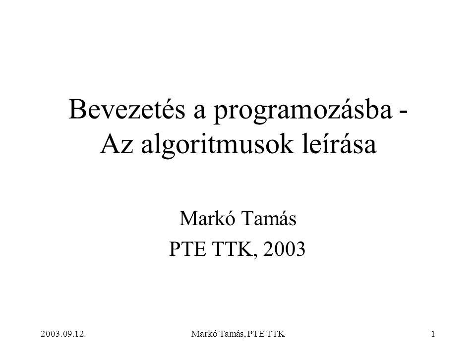 2003.09.12.Markó Tamás, PTE TTK1 Bevezetés a programozásba - Az algoritmusok leírása Markó Tamás PTE TTK, 2003