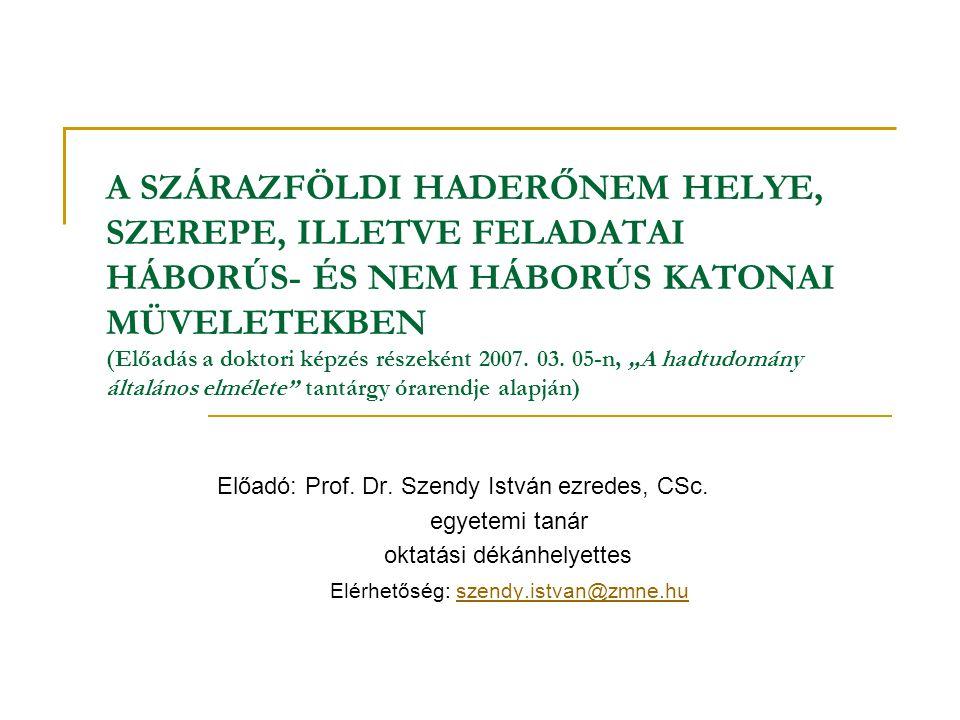 A SZÁRAZFÖLDI HADERŐNEM HELYE, SZEREPE, ILLETVE FELADATAI HÁBORÚS- ÉS NEM HÁBORÚS KATONAI MÜVELETEKBEN (Előadás a doktori képzés részeként 2007.