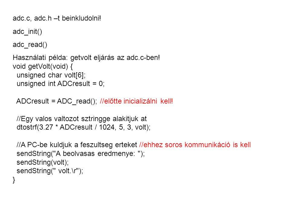 adc.c, adc.h –t beinkludolni! adc_init() adc_read() Használati példa: getvolt eljárás az adc.c-ben! void getVolt(void) { unsigned char volt[6]; unsign