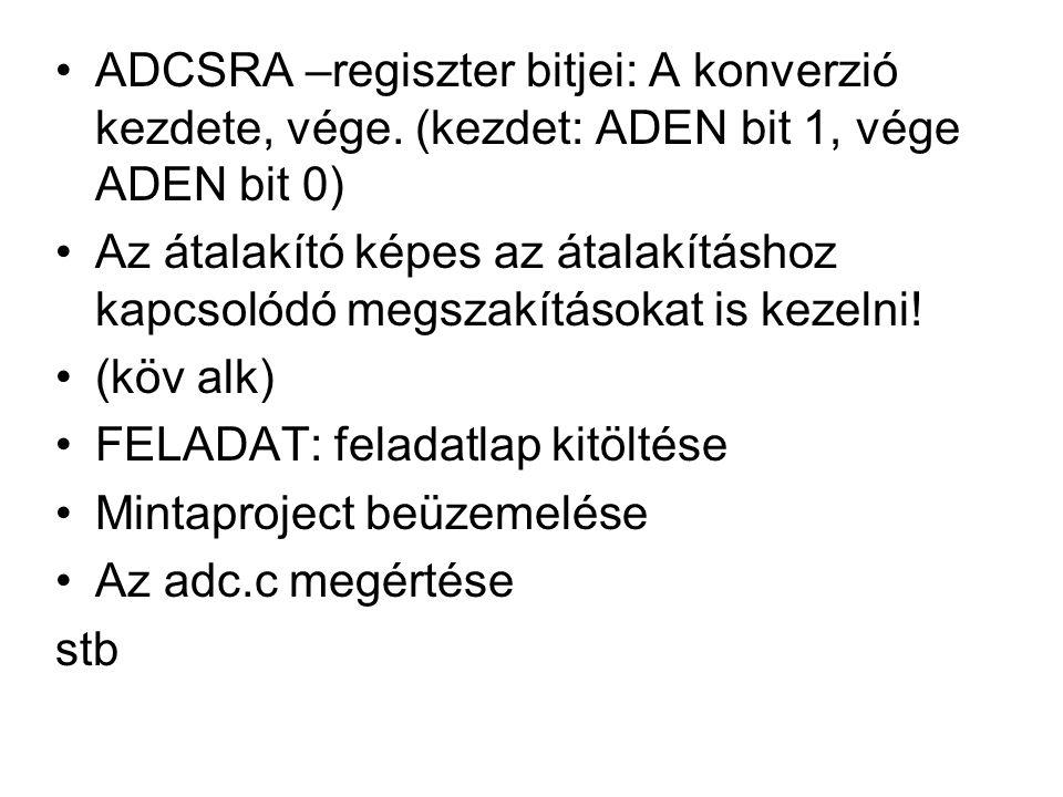 •ADCSRA –regiszter bitjei: A konverzió kezdete, vége. (kezdet: ADEN bit 1, vége ADEN bit 0) •Az átalakító képes az átalakításhoz kapcsolódó megszakítá