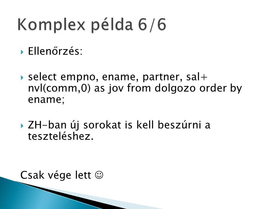  Ellenőrzés:  select empno, ename, partner, sal+ nvl(comm,0) as jov from dolgozo order by ename;  ZH-ban új sorokat is kell beszúrni a teszteléshez.
