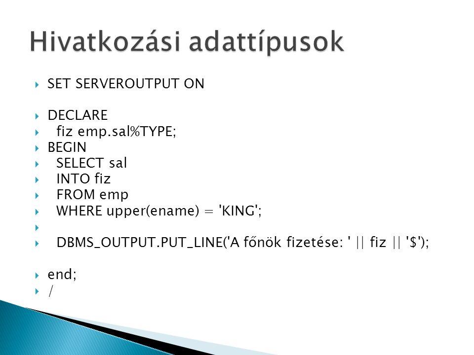  DECLARE  TYPE tipusnev IS RECORD OF  (oszlop1 tipus1,  oszlop2 tipus2)  [NOT NULL]  INDEX BY BINARY_INTEGER;  valtozonev tipusnev;  BEGIN  …  Bővítsük az előző szkriptet úgy, hogy egy rekord típusba lekérjük a dolgozó kódját és nevét is!