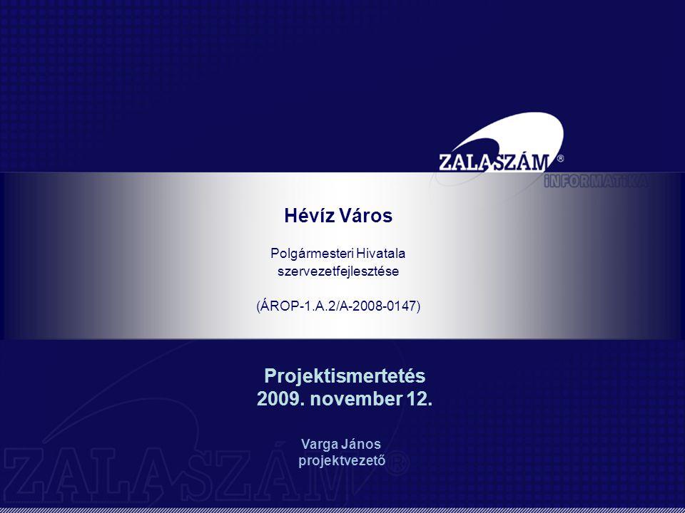 Hévíz Város Polgármesteri Hivatala szervezetfejlesztése (ÁROP-1.A.2/A-2008-0147) Projektismertetés 2009. november 12. Varga János projektvezető