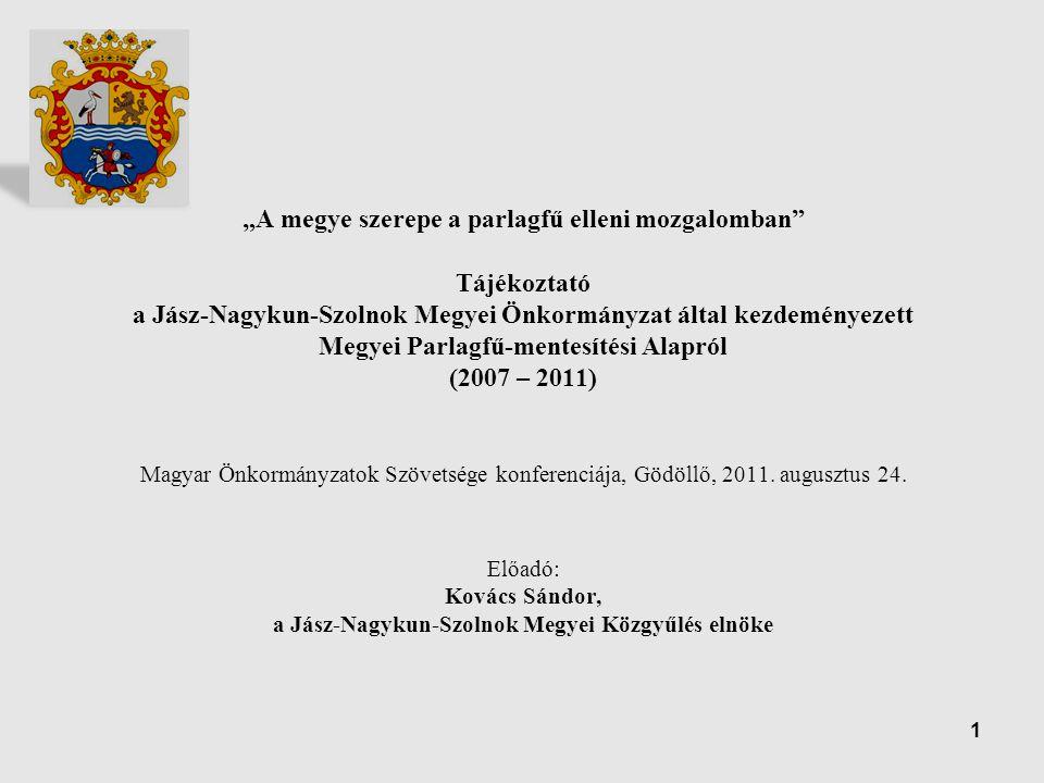 """""""A megye szerepe a parlagfű elleni mozgalomban Tájékoztató a Jász-Nagykun-Szolnok Megyei Önkormányzat által kezdeményezett Megyei Parlagfű-mentesítési Alapról (2007 – 2011) Magyar Önkormányzatok Szövetsége konferenciája, Gödöllő, 2011."""