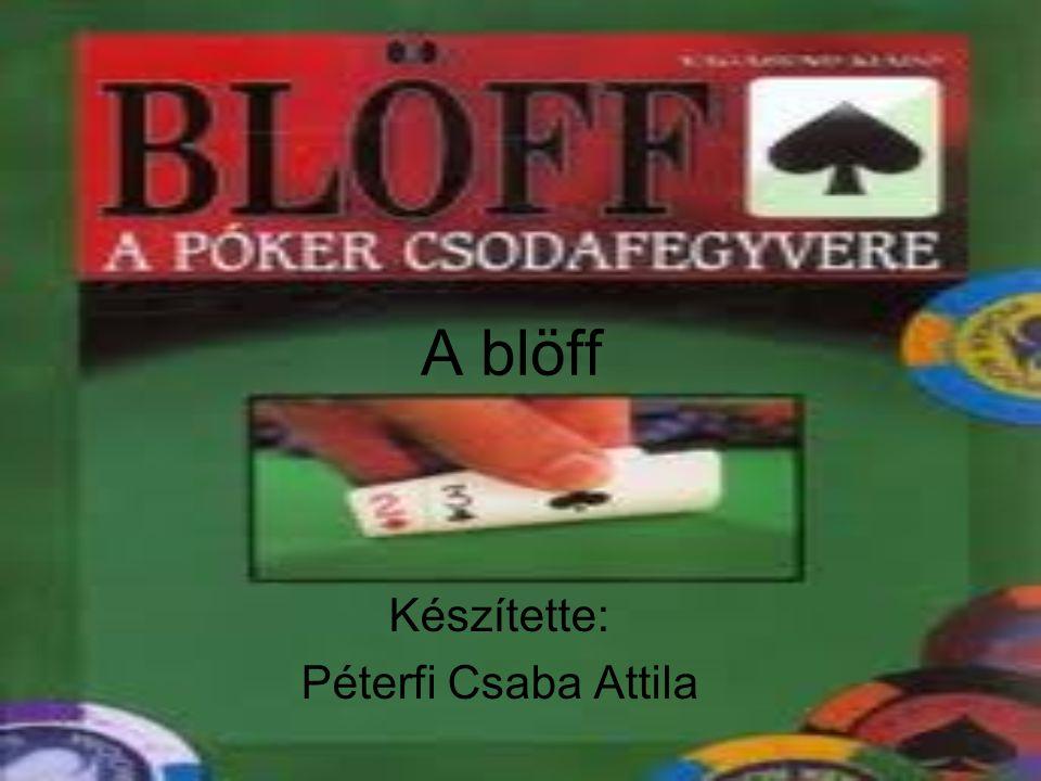 Meghatározása •A blöff a hazugság, a színlelés, a megtévesztés egy speciális módja.