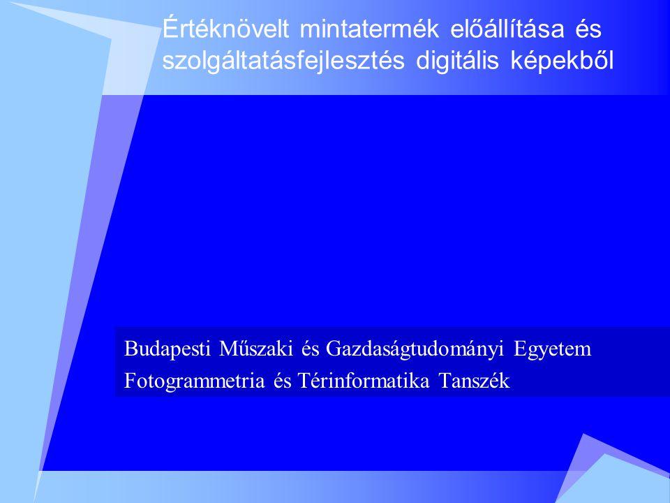 Értéknövelt mintatermék előállítása és szolgáltatásfejlesztés digitális képekből Budapesti Műszaki és Gazdaságtudományi Egyetem Fotogrammetria és Térinformatika Tanszék