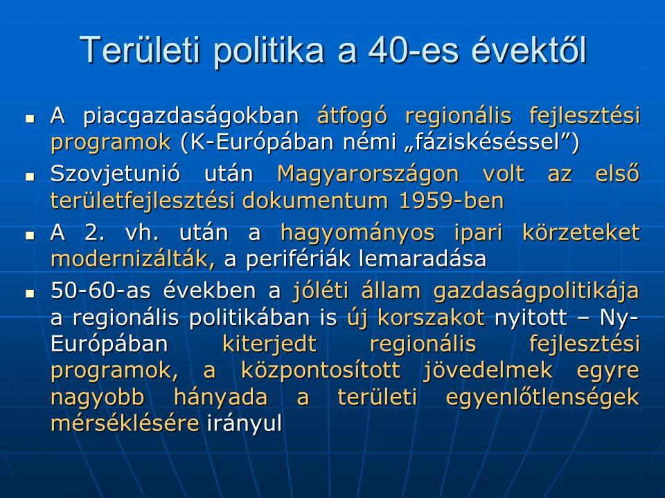 """Területi politika a 40-es évektől  A piacgazdaságokban átfogó regionális fejlesztési programok (K-Európában némi """"fáziskéséssel )  Szovjetunió után Magyarországon volt az első területfejlesztési dokumentum 1959-ben  A 2."""