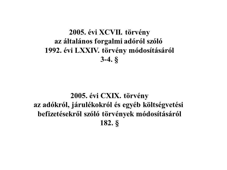 2005. évi XCVII. törvény az általános forgalmi adóról szóló 1992. évi LXXIV. törvény módosításáról 3-4. § 2005. évi CXIX. törvény az adókról, járuléko