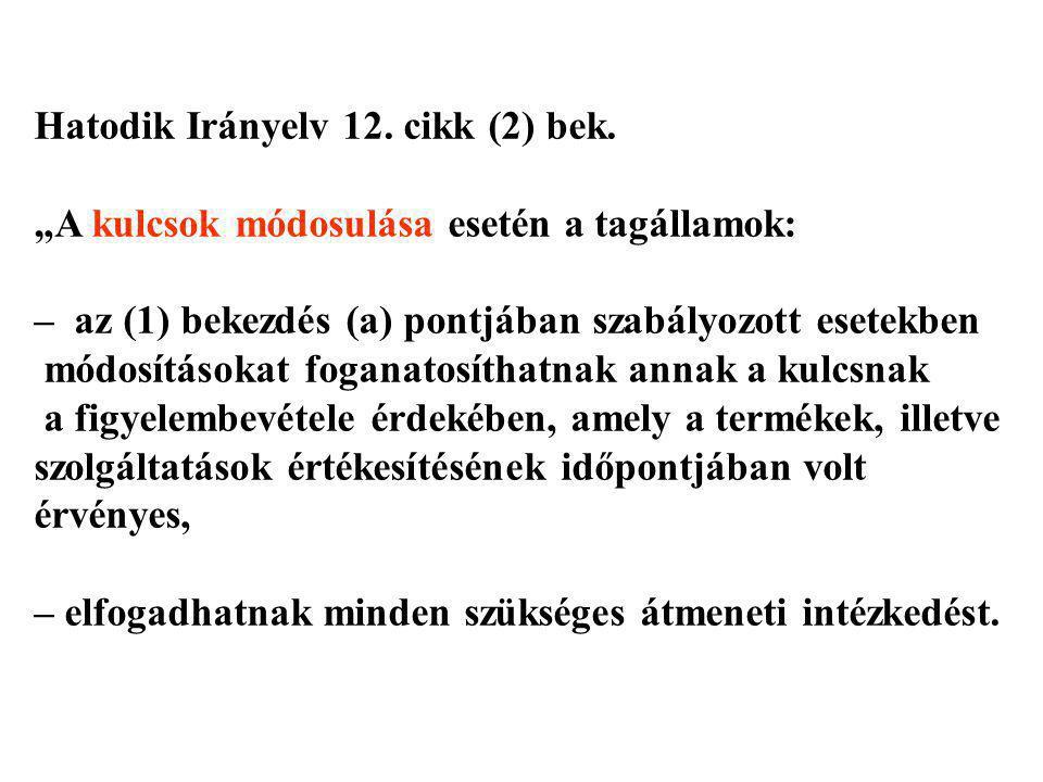 """Hatodik Irányelv 12. cikk (2) bek. """"A kulcsok módosulása esetén a tagállamok: – az (1) bekezdés (a) pontjában szabályozott esetekben módosításokat fog"""