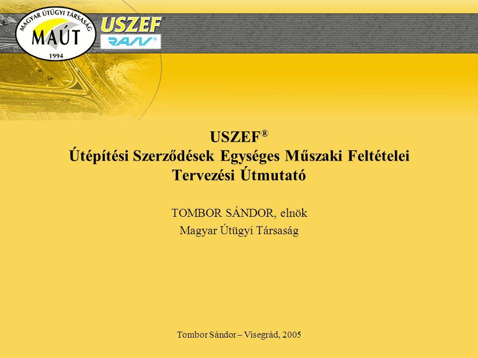 Tombor Sándor – Visegrád, 2005 USZEF ® Útépítési Szerződések Egységes Műszaki Feltételei Tervezési Útmutató TOMBOR SÁNDOR, elnök Magyar Útügyi Társaság
