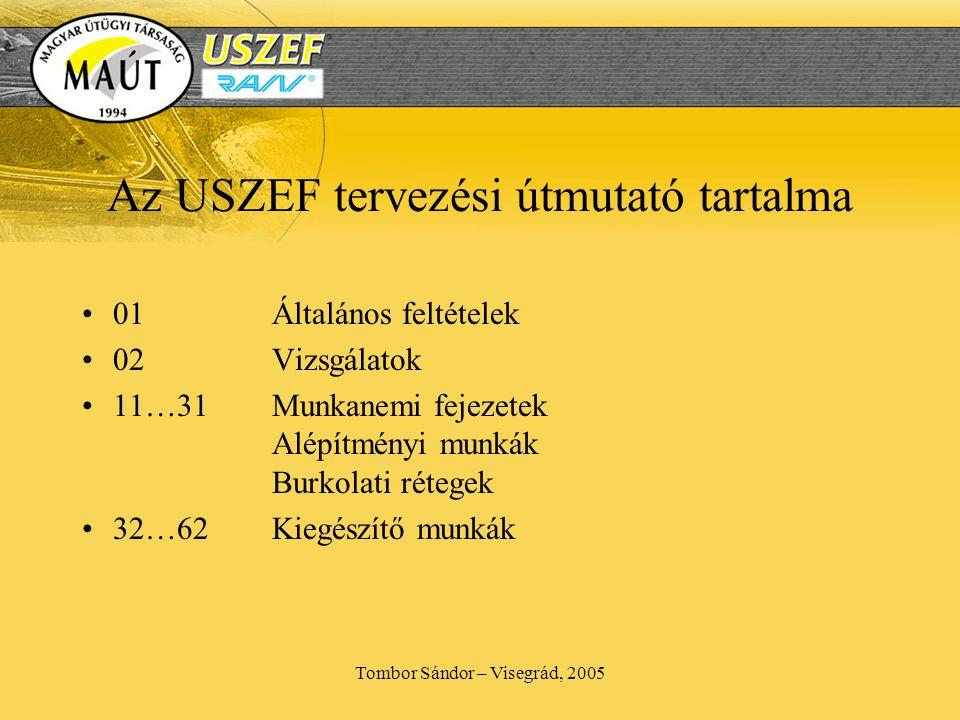 Tombor Sándor – Visegrád, 2005 Az USZEF tervezési útmutató tartalma •01Általános feltételek •02Vizsgálatok •11…31Munkanemi fejezetek Alépítményi munkák Burkolati rétegek •32…62Kiegészítő munkák