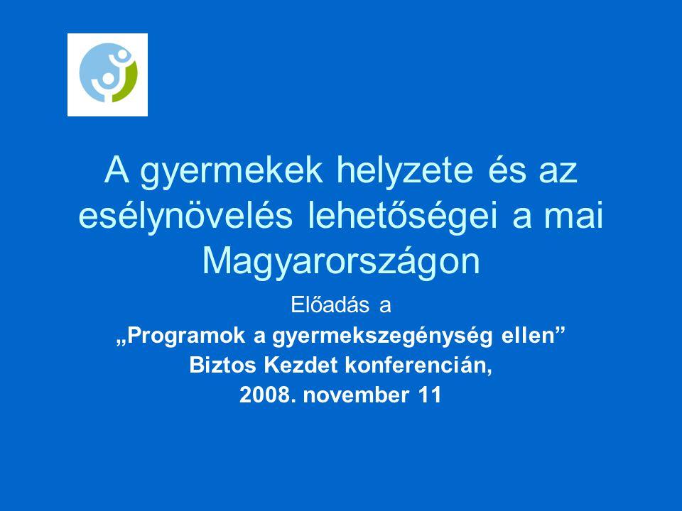 """A gyermekek helyzete és az esélynövelés lehetőségei a mai Magyarországon Előadás a """"Programok a gyermekszegénység ellen Biztos Kezdet konferencián, 2008."""