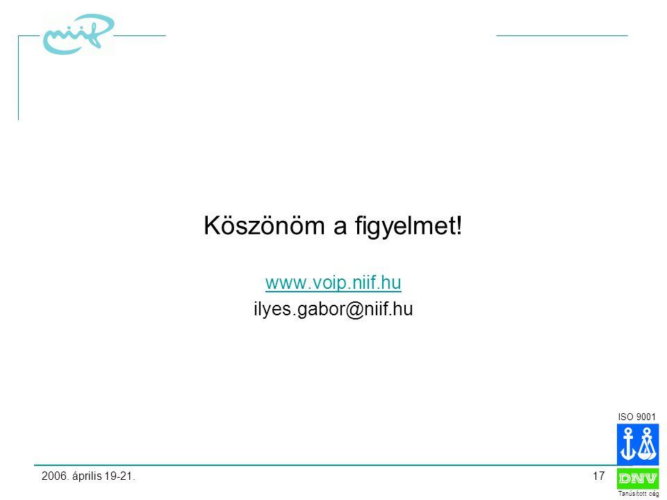 ISO 9001 Tanúsított cég 2006. április 19-21.17 Köszönöm a figyelmet.