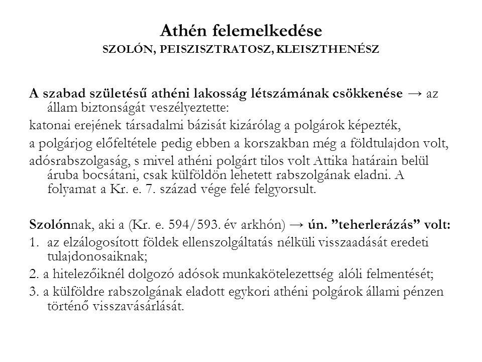 Athén felemelkedése SZOLÓN, PEISZISZTRATOSZ, KLEISZTHENÉSZ A szabad születésű athéni lakosság létszámának csökkenése → az állam biztonságát veszélyezt