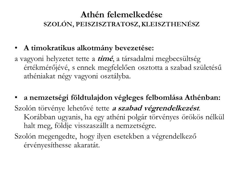 Athén felemelkedése SZOLÓN, PEISZISZTRATOSZ, KLEISZTHENÉSZ •A timokratikus alkotmány bevezetése: a vagyoni helyzetet tette a timé, a társadalmi megbec