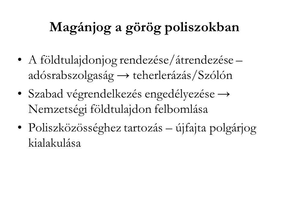 Magánjog a görög poliszokban •A földtulajdonjog rendezése/átrendezése – adósrabszolgaság → teherlerázás/Szólón •Szabad végrendelkezés engedélyezése →