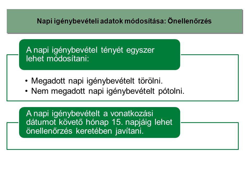 Napi igénybevételi adatok módosítása: Önellenőrzés •Megadott napi igénybevételt törölni. •Nem megadott napi igénybevételt pótolni. A napi igénybevétel