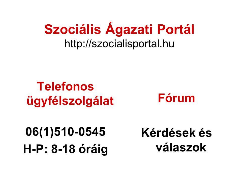 Szociális Ágazati Portál http://szocialisportal.hu Telefonos ügyfélszolgálat 06(1)510-0545 H-P: 8-18 óráig Fórum Kérdések és válaszok