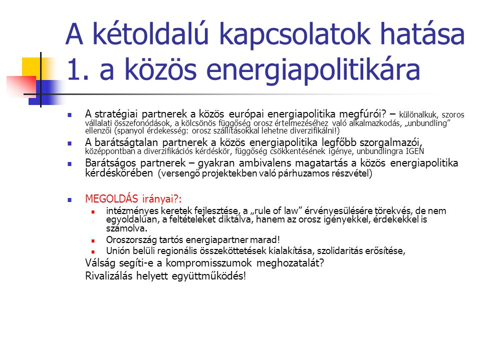 A kétoldalú kapcsolatok hatása 1. a közös energiapolitikára  A stratégiai partnerek a közös európai energiapolitika megfúrói? – különalkuk, szoros vá