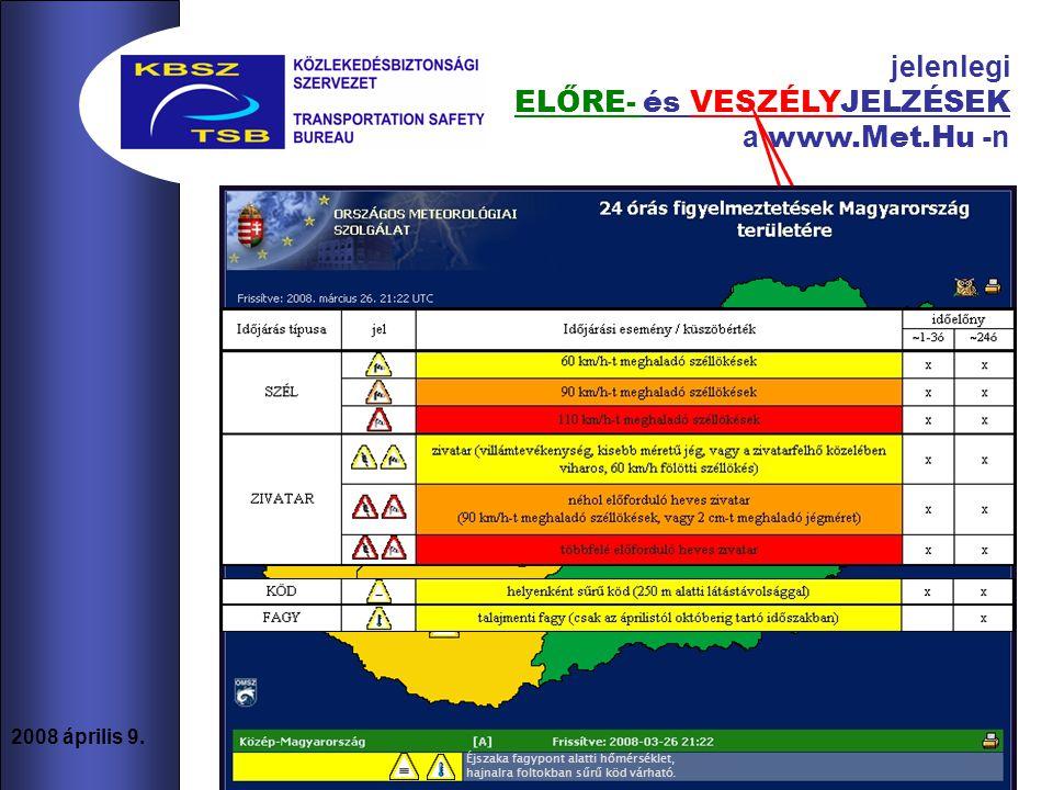 12 2008 április 9. Éjszaka fagypont alatti hőmérséklet, hajnalra foltokban sűrű köd várható. jelenlegi ELŐRE- és VESZÉLYJELZÉSEK a www.Met.Hu -n