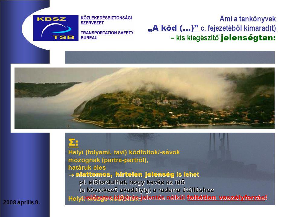 """5 2008 április 9. A ködöt amolyan lomha, lassan változónak gondoljuk… pedig: Ami a tankönyvek """"A köd (…)"""" c. fejezetéből kimarad(t) – kis kiegészítő j"""