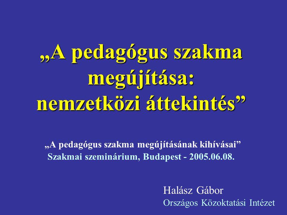 """""""A pedagógus szakma megújítása: nemzetközi áttekintés """"A pedagógus szakma megújítása: nemzetközi áttekintés """"A pedagógus szakma megújításának kihívásai Szakmai szeminárium, Budapest - 2005.06.08."""