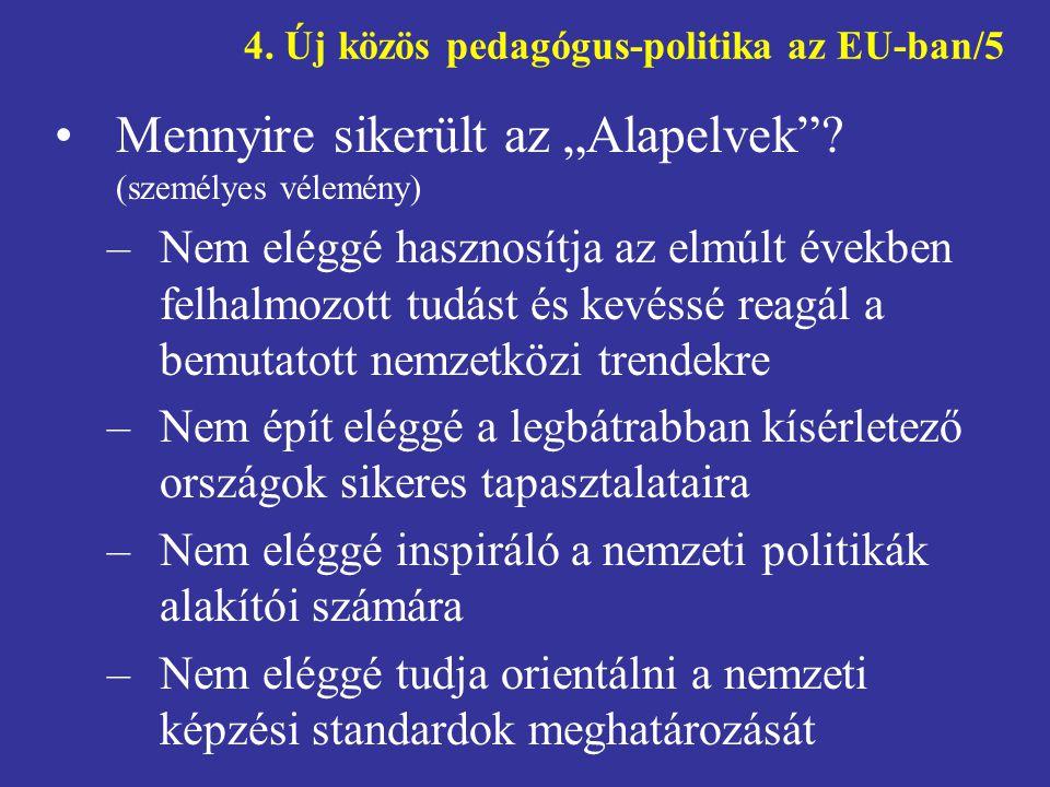 """4.Új közös pedagógus-politika az EU-ban/5 •Mennyire sikerült az """"Alapelvek ."""