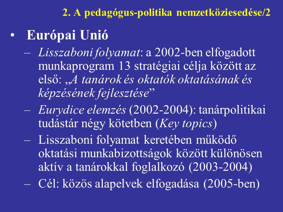 2. A pedagógus-politika nemzetköziesedése/2 •Európai Unió –Lisszaboni folyamat: a 2002-ben elfogadott munkaprogram 13 stratégiai célja között az első: