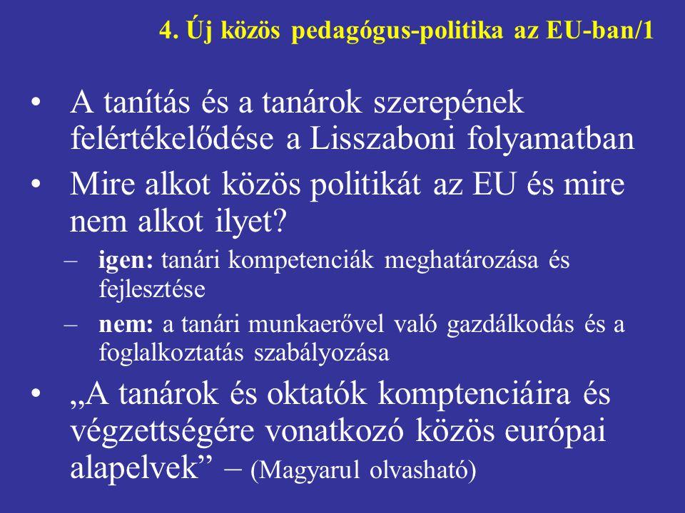 4. Új közös pedagógus-politika az EU-ban/1 •A tanítás és a tanárok szerepének felértékelődése a Lisszaboni folyamatban •Mire alkot közös politikát az